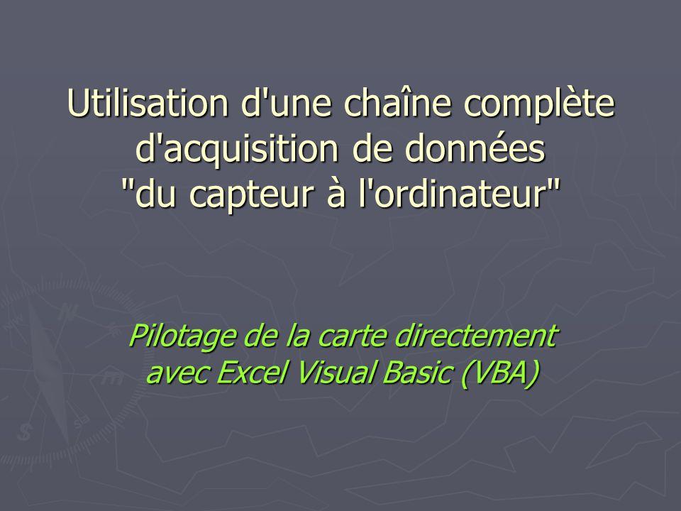 Utilisation d une chaîne complète d acquisition de données du capteur à l ordinateur Pilotage de la carte directement avec Excel Visual Basic (VBA)