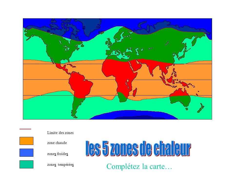 Limite des zones zone chaude zones froides zones tempérées Complétez la carte…