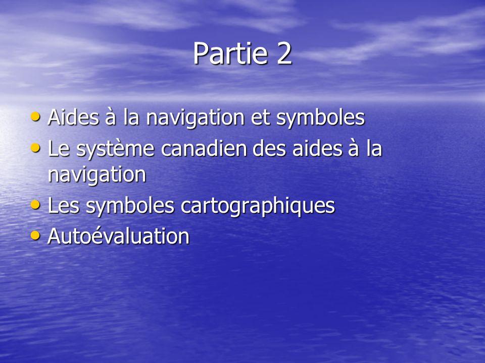 Partie 2 Aides à la navigation et symboles Aides à la navigation et symboles Le système canadien des aides à la navigation Le système canadien des aid