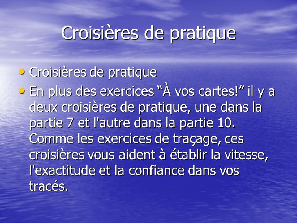 Croisières de pratique Croisières de pratique Croisières de pratique En plus des exercices À vos cartes! il y a deux croisières de pratique, une dans