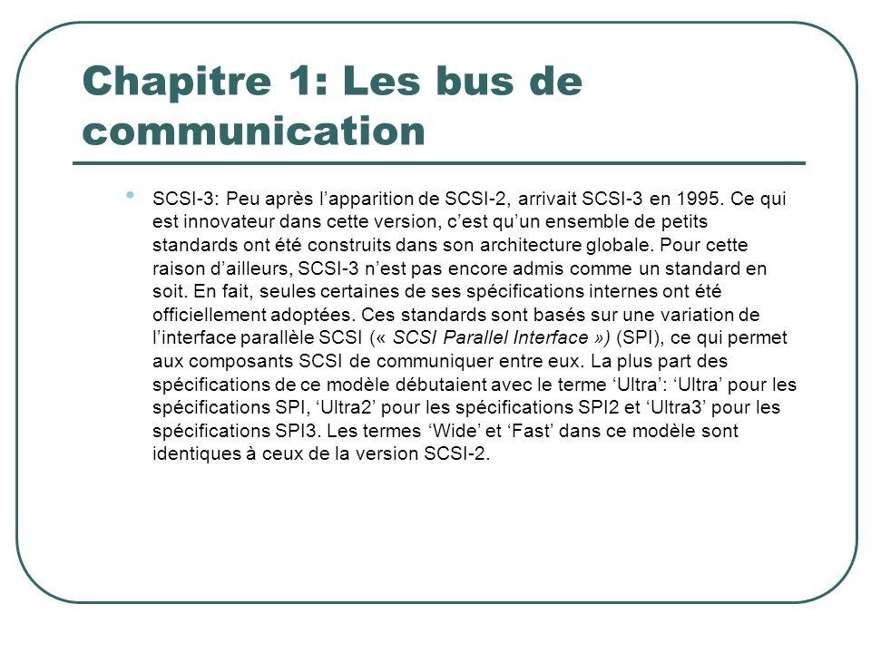 Chapitre 1: Les bus de communication SCSI-3: Peu après lapparition de SCSI-2, arrivait SCSI-3 en 1995. Ce qui est innovateur dans cette version, cest