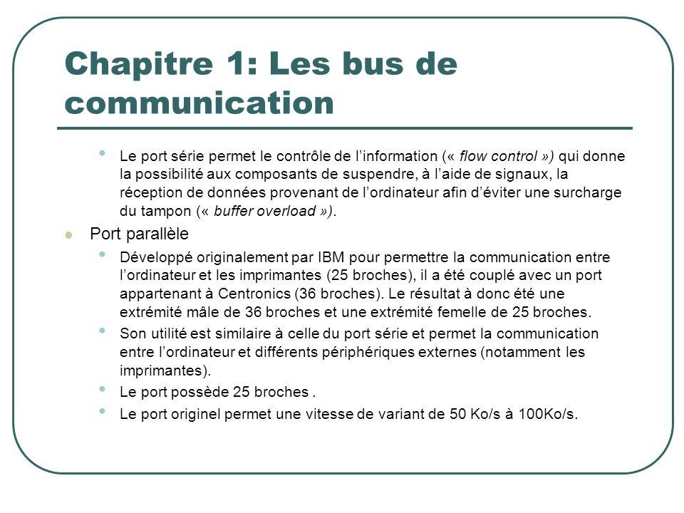Chapitre 1: Les bus de communication Le port série permet le contrôle de linformation (« flow control ») qui donne la possibilité aux composants de su