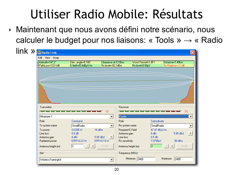 20 Utiliser Radio Mobile: Résultats Maintenant que nous avons défini notre scénario, nous calculer le budget pour nos liaisons: « Tools » « Radio link »