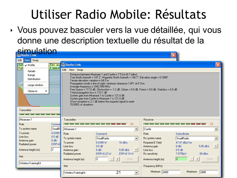21 Utiliser Radio Mobile: Résultats 21 Vous pouvez basculer vers la vue détaillée, qui vous donne une description textuelle du résultat de la simulation