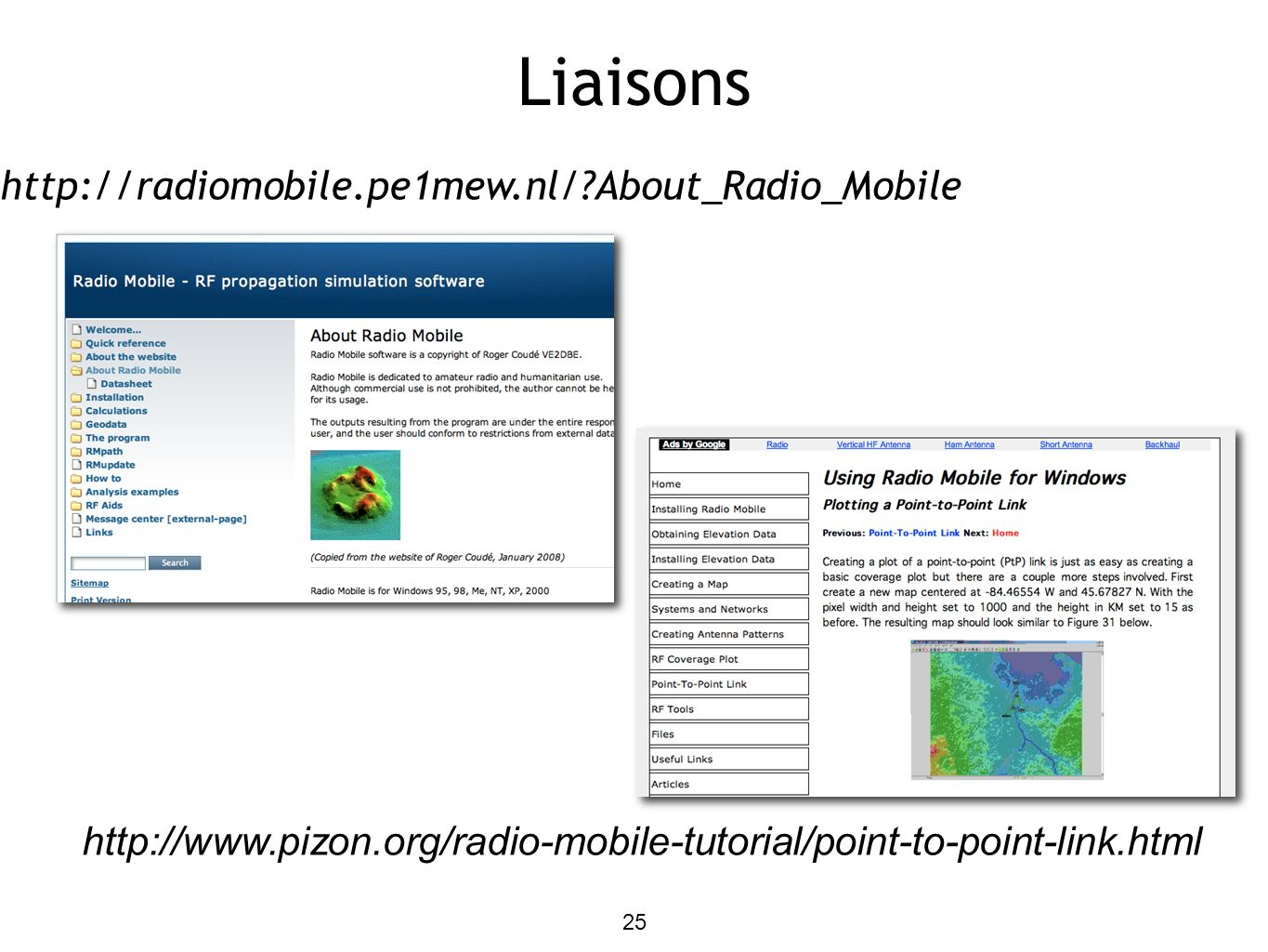 25 Liaisons http://radiomobile.pe1mew.nl/ About_Radio_Mobile http://www.pizon.org/radio-mobile-tutorial/point-to-point-link.html
