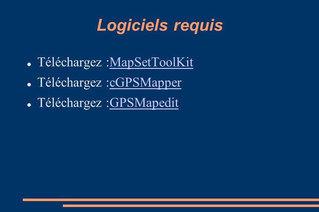Logiciels requis Téléchargez :MapSetToolKitMapSetToolKit Téléchargez :cGPSMappercGPSMapper Téléchargez :GPSMapeditGPSMapedit