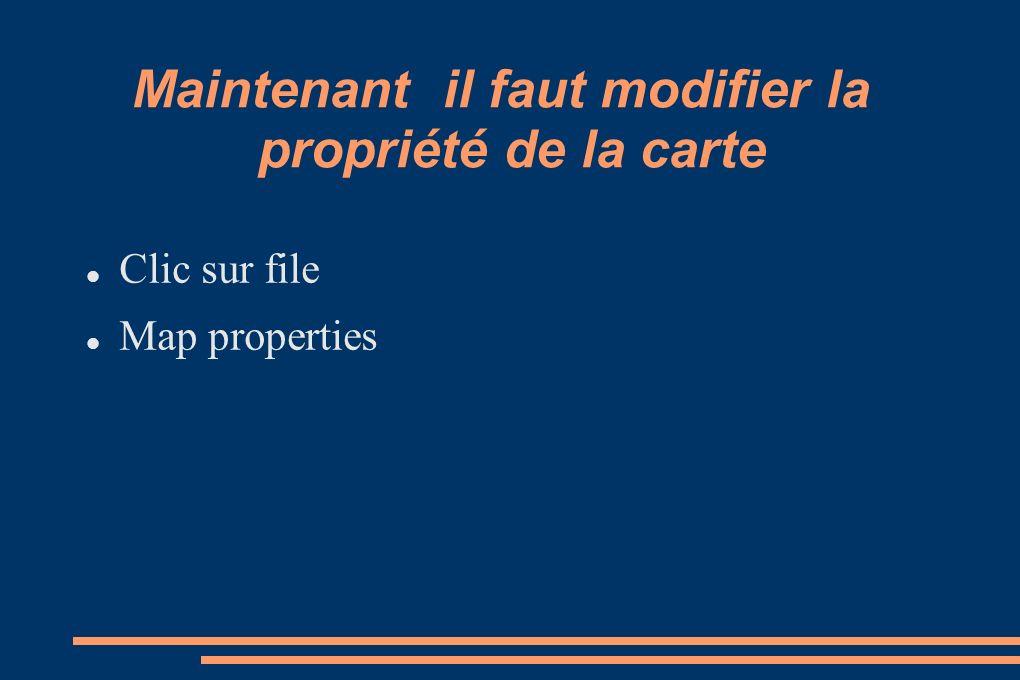 Maintenant il faut modifier la propriété de la carte Clic sur file Map properties