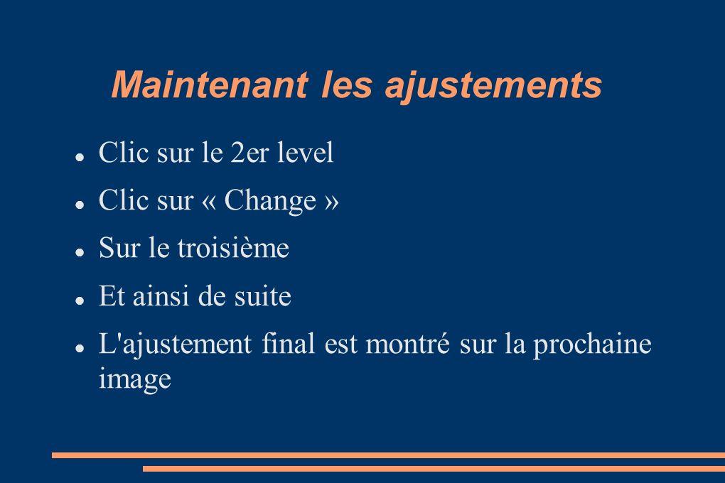Maintenant les ajustements Clic sur le 2er level Clic sur « Change » Sur le troisième Et ainsi de suite L ajustement final est montré sur la prochaine image