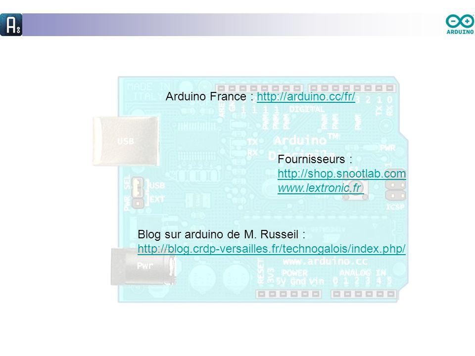 Arduino France : http://arduino.cc/fr/http://arduino.cc/fr/ Fournisseurs : http://shop.snootlab.com www.lextronic.fr Blog sur arduino de M.