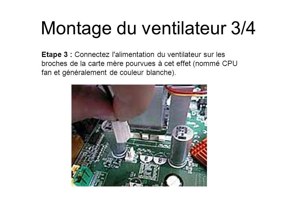 Montage du ventilateur 3/4 Etape 3 : Connectez l'alimentation du ventilateur sur les broches de la carte mère pourvues à cet effet (nommé CPU fan et g