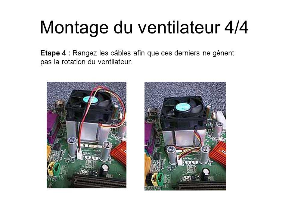 Montage du ventilateur 4/4 Etape 4 : Rangez les câbles afin que ces derniers ne gênent pas la rotation du ventilateur.