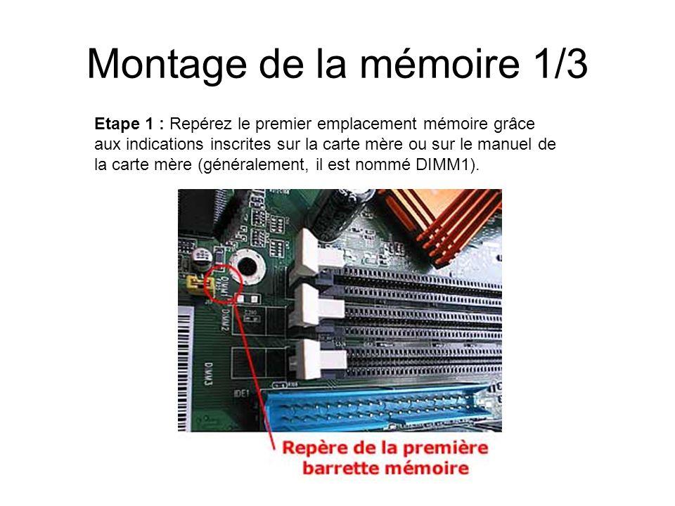 Montage de la mémoire 1/3 Etape 1 : Repérez le premier emplacement mémoire grâce aux indications inscrites sur la carte mère ou sur le manuel de la ca