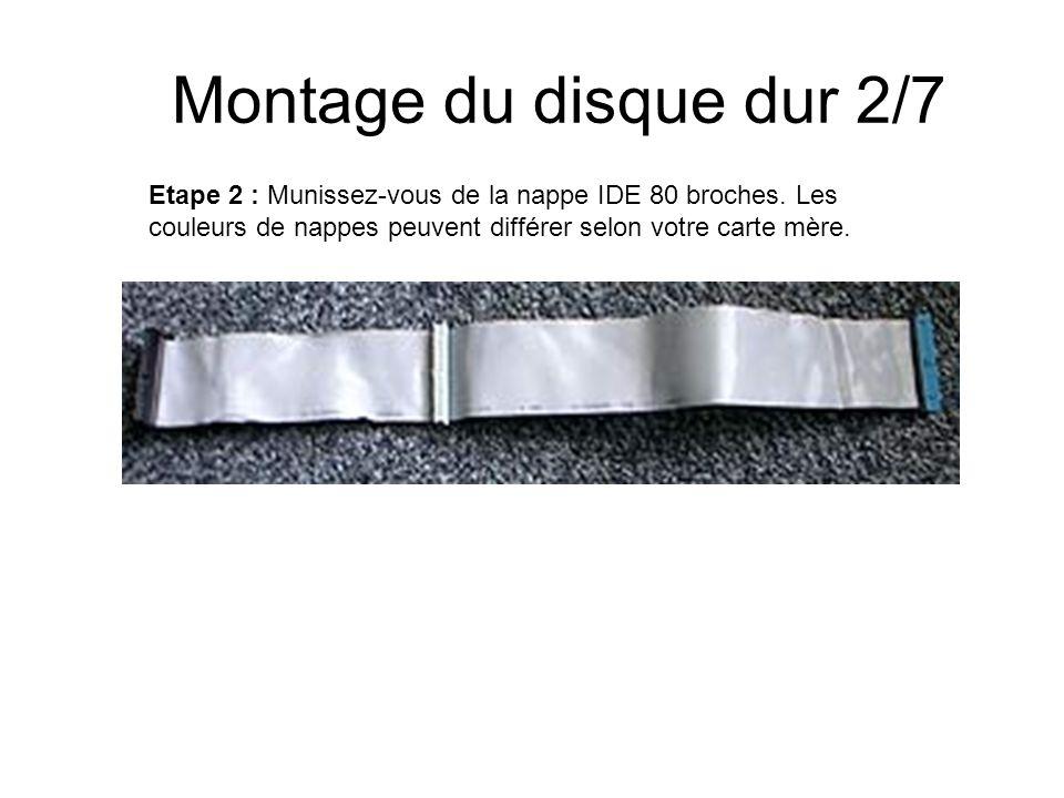 Montage du disque dur 2/7 Etape 2 : Munissez-vous de la nappe IDE 80 broches. Les couleurs de nappes peuvent différer selon votre carte mère.
