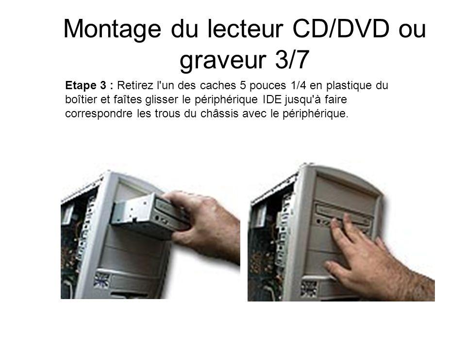 Montage du lecteur CD/DVD ou graveur 3/7 Etape 3 : Retirez l'un des caches 5 pouces 1/4 en plastique du boîtier et faîtes glisser le périphérique IDE
