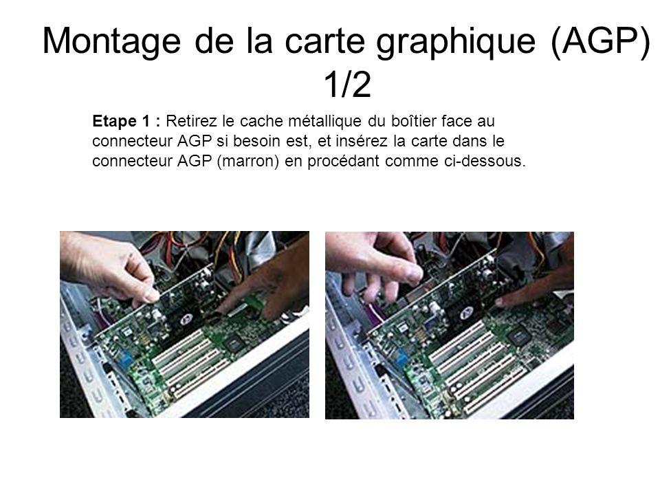 Montage de la carte graphique (AGP) 1/2 Etape 1 : Retirez le cache métallique du boîtier face au connecteur AGP si besoin est, et insérez la carte dan