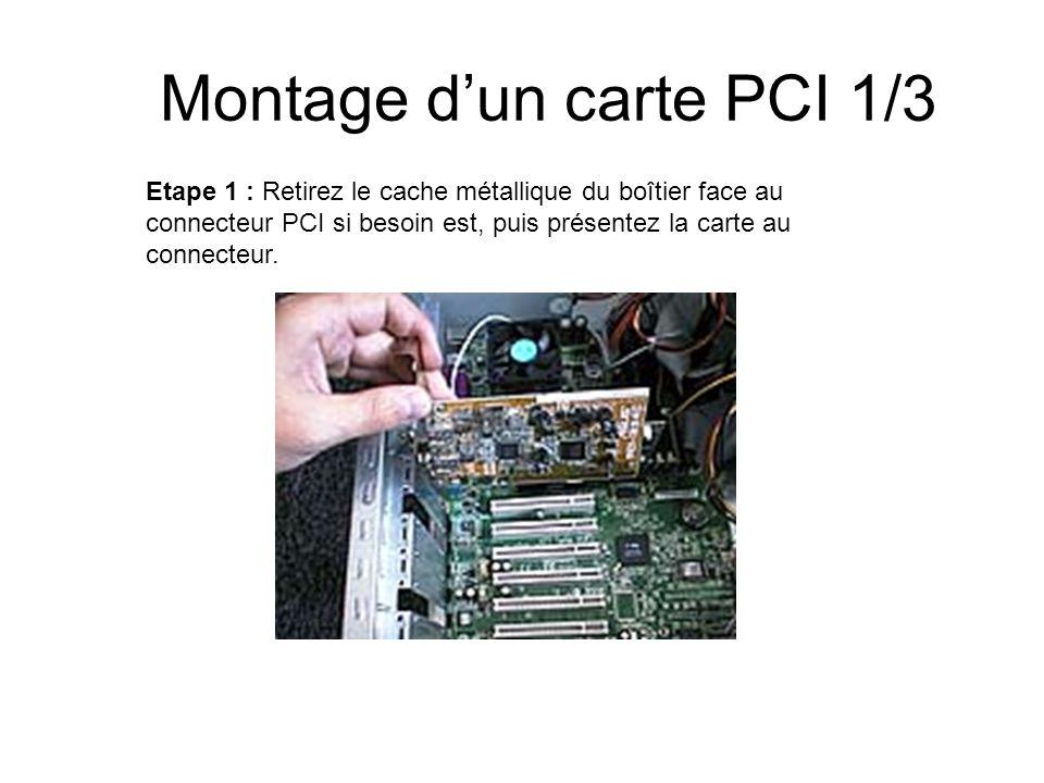 Montage dun carte PCI 1/3 Etape 1 : Retirez le cache métallique du boîtier face au connecteur PCI si besoin est, puis présentez la carte au connecteur