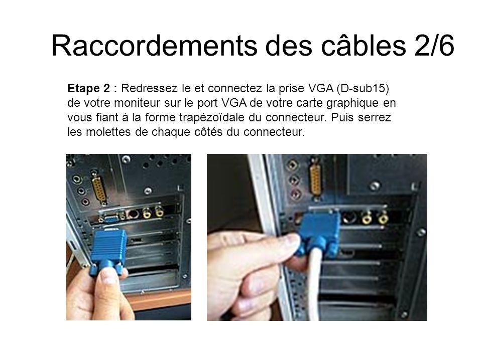 Raccordements des câbles 2/6 Etape 2 : Redressez le et connectez la prise VGA (D-sub15) de votre moniteur sur le port VGA de votre carte graphique en