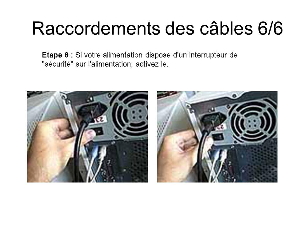 Raccordements des câbles 6/6 Etape 6 : Si votre alimentation dispose d'un interrupteur de