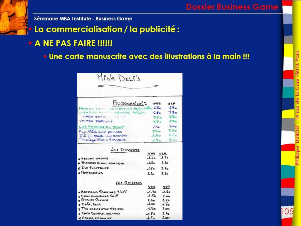 105 Philippe DUBOST, 14 rue de la Cure 75016 Paris Séminaire MBA Institute - Business Game La commercialisation / la publicité : A NE PAS FAIRE !!!!!!