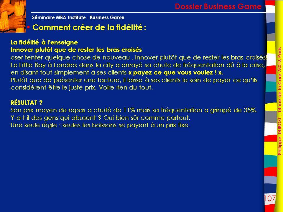 107 Philippe DUBOST, 14 rue de la Cure 75016 Paris Séminaire MBA Institute - Business Game Comment créer de la fidélité : Dossier Business Game La fid