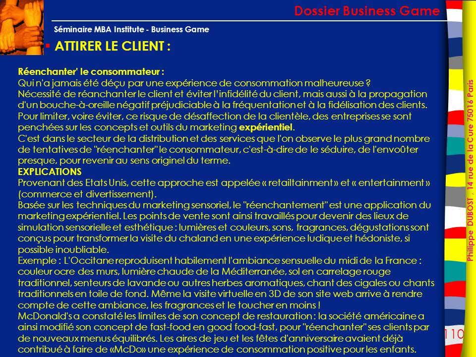 110 Philippe DUBOST, 14 rue de la Cure 75016 Paris Séminaire MBA Institute - Business Game ATTIRER LE CLIENT : Dossier Business Game Réenchanter' le c