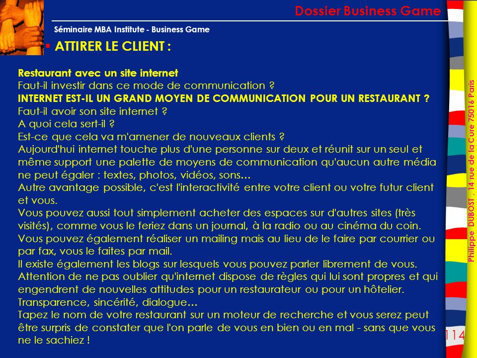 114 Philippe DUBOST, 14 rue de la Cure 75016 Paris Séminaire MBA Institute - Business Game ATTIRER LE CLIENT : Dossier Business Game Restaurant avec u