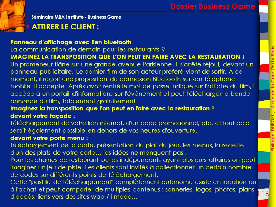 116 Philippe DUBOST, 14 rue de la Cure 75016 Paris Séminaire MBA Institute - Business Game ATTIRER LE CLIENT : Dossier Business Game Panneau d'afficha