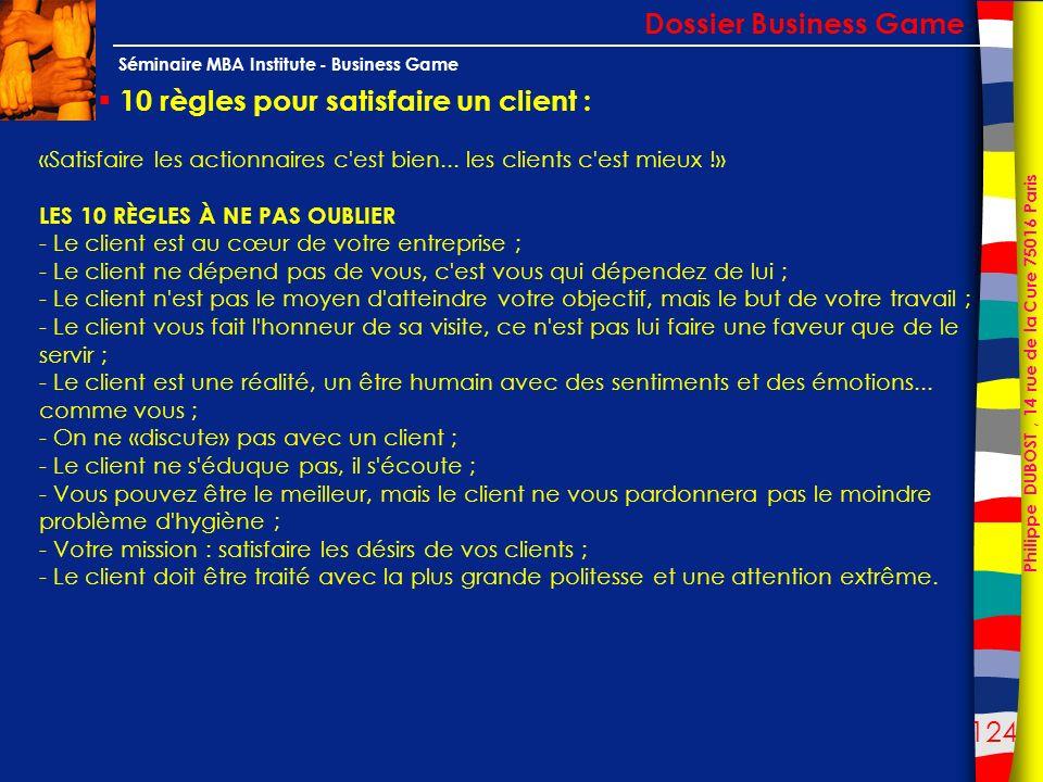 124 Philippe DUBOST, 14 rue de la Cure 75016 Paris Séminaire MBA Institute - Business Game 10 règles pour satisfaire un client : Dossier Business Game