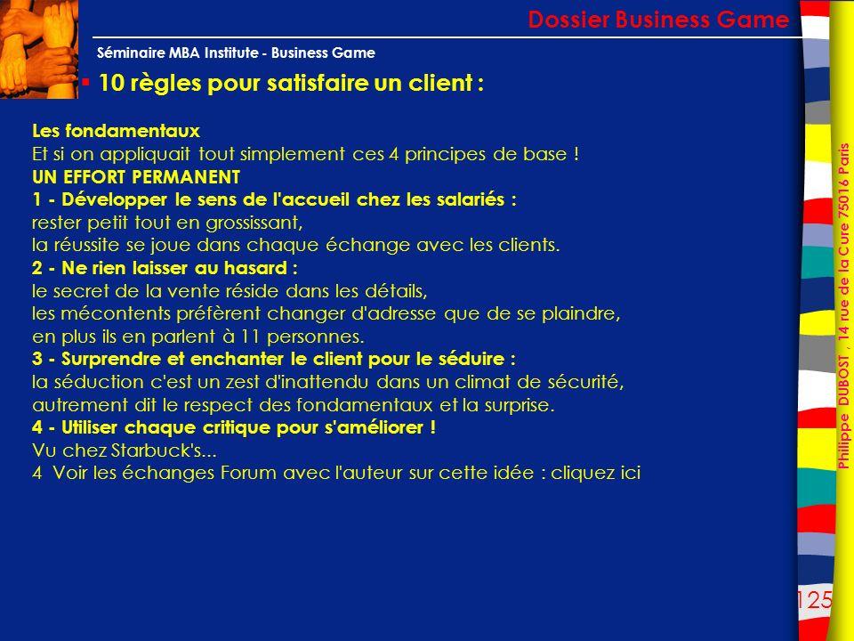 125 Philippe DUBOST, 14 rue de la Cure 75016 Paris Séminaire MBA Institute - Business Game 10 règles pour satisfaire un client : Dossier Business Game
