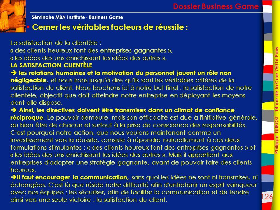 126 Philippe DUBOST, 14 rue de la Cure 75016 Paris Séminaire MBA Institute - Business Game Cerner les véritables facteurs de réussite : Dossier Busine