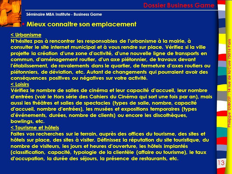 13 Philippe DUBOST, 14 rue de la Cure 75016 Paris Séminaire MBA Institute - Business Game Mieux connaitre son emplacement Dossier Business Game < Urba