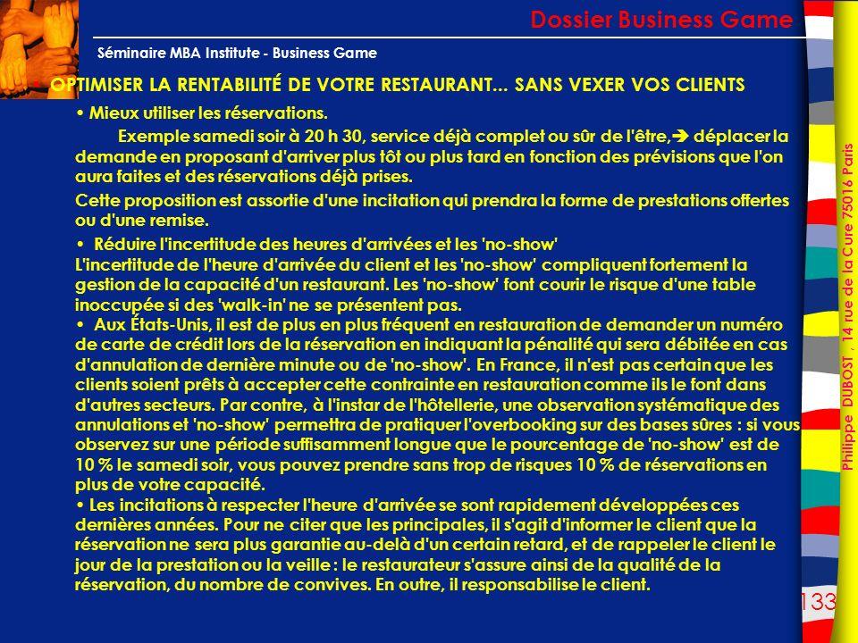 133 Philippe DUBOST, 14 rue de la Cure 75016 Paris Séminaire MBA Institute - Business Game OPTIMISER LA RENTABILITÉ DE VOTRE RESTAURANT... SANS VEXER