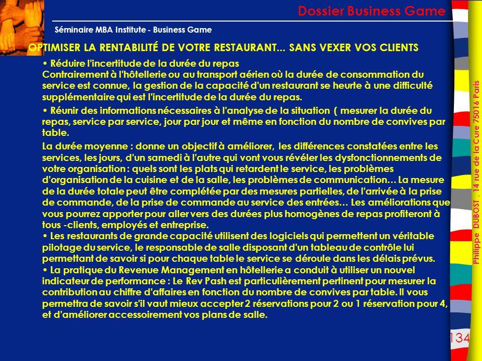 134 Philippe DUBOST, 14 rue de la Cure 75016 Paris Séminaire MBA Institute - Business Game OPTIMISER LA RENTABILITÉ DE VOTRE RESTAURANT... SANS VEXER