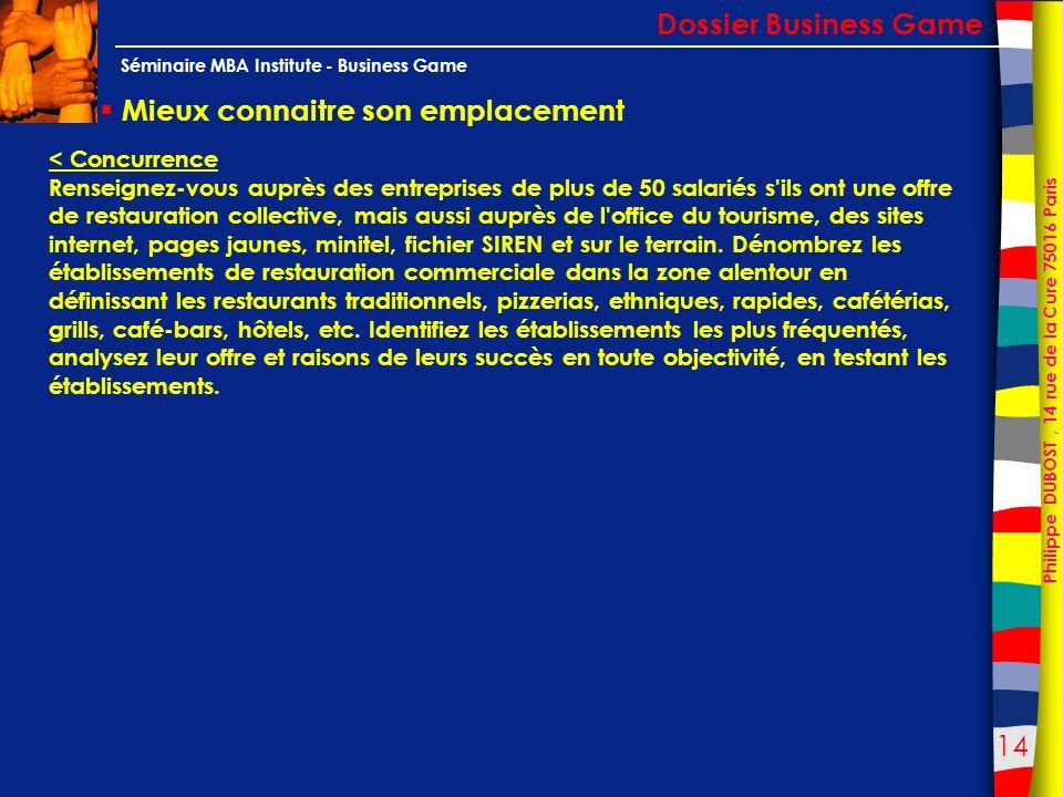 14 Philippe DUBOST, 14 rue de la Cure 75016 Paris Séminaire MBA Institute - Business Game Mieux connaitre son emplacement Dossier Business Game < Conc