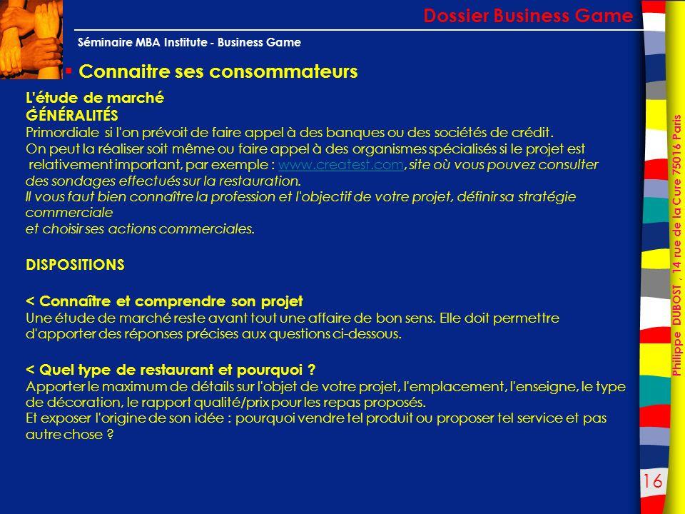 16 Philippe DUBOST, 14 rue de la Cure 75016 Paris Séminaire MBA Institute - Business Game Connaitre ses consommateurs Dossier Business Game. L'étude d