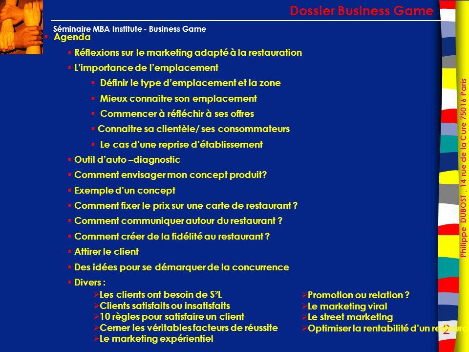 33 Philippe DUBOST, 14 rue de la Cure 75016 Paris Séminaire MBA Institute - Business Game Le cas dune reprise détablissement Dossier Business Game Les différents types d emplacement : les exemples en images
