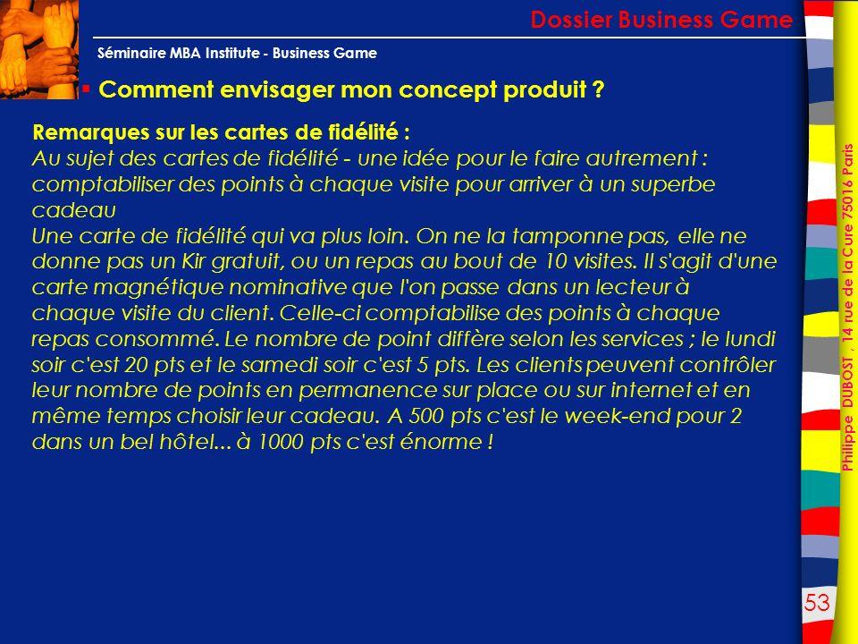53 Philippe DUBOST, 14 rue de la Cure 75016 Paris Séminaire MBA Institute - Business Game Comment envisager mon concept produit ? Dossier Business Gam