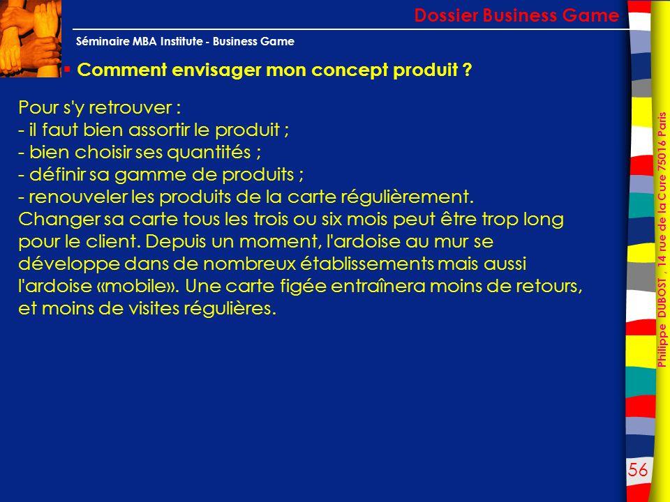 56 Philippe DUBOST, 14 rue de la Cure 75016 Paris Séminaire MBA Institute - Business Game Comment envisager mon concept produit ? Dossier Business Gam
