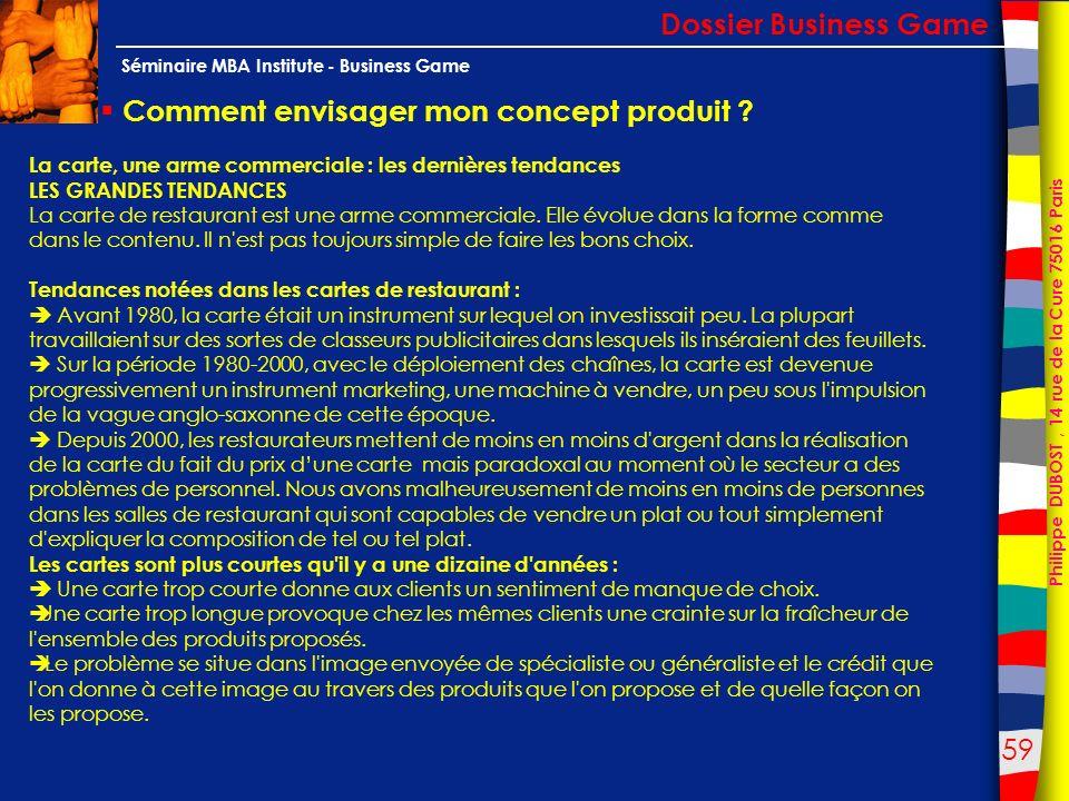 59 Philippe DUBOST, 14 rue de la Cure 75016 Paris Séminaire MBA Institute - Business Game Comment envisager mon concept produit ? Dossier Business Gam