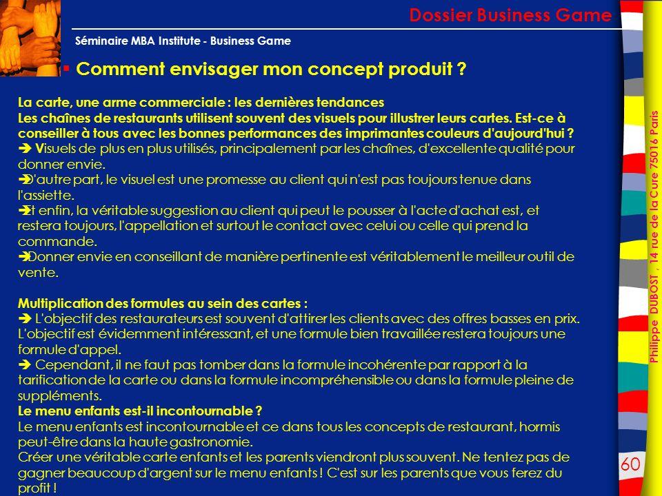 60 Philippe DUBOST, 14 rue de la Cure 75016 Paris Séminaire MBA Institute - Business Game Comment envisager mon concept produit ? Dossier Business Gam