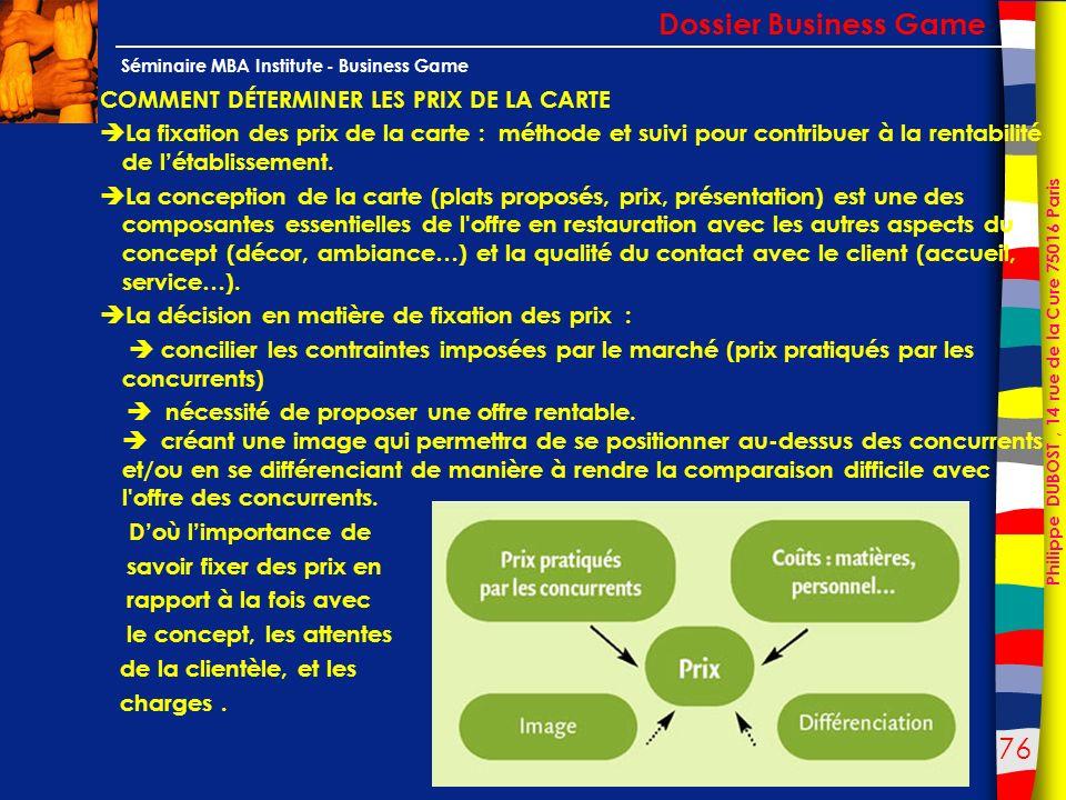 76 Philippe DUBOST, 14 rue de la Cure 75016 Paris Séminaire MBA Institute - Business Game COMMENT DÉTERMINER LES PRIX DE LA CARTE La fixation des prix