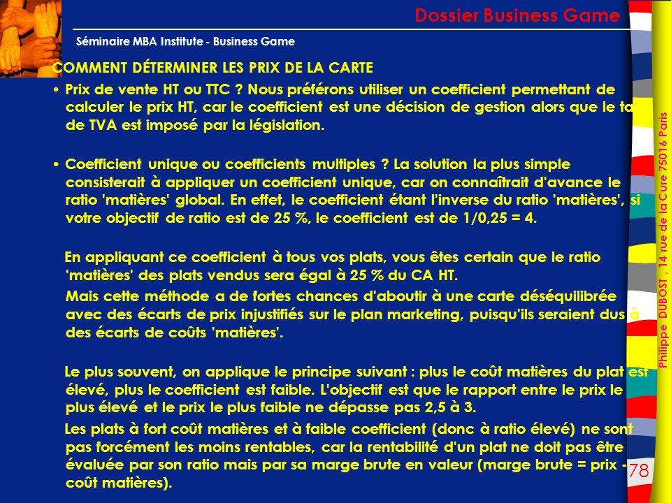 78 Philippe DUBOST, 14 rue de la Cure 75016 Paris Séminaire MBA Institute - Business Game COMMENT DÉTERMINER LES PRIX DE LA CARTE Prix de vente HT ou
