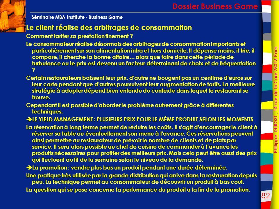 82 Philippe DUBOST, 14 rue de la Cure 75016 Paris Séminaire MBA Institute - Business Game Le client réalise des arbitrages de consommation Comment tar