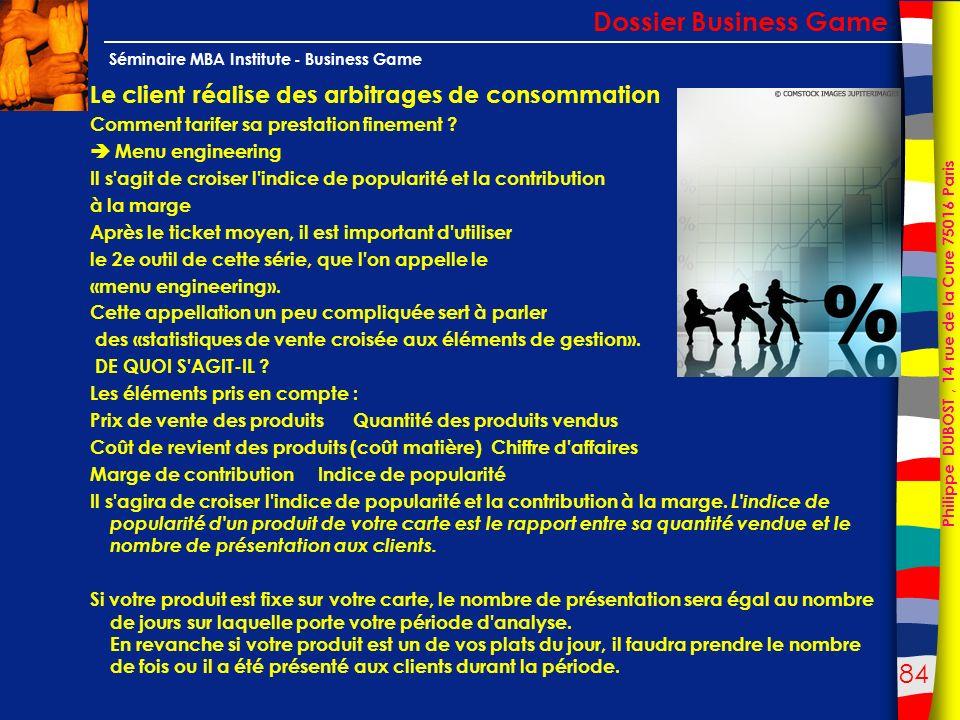 84 Philippe DUBOST, 14 rue de la Cure 75016 Paris Séminaire MBA Institute - Business Game Le client réalise des arbitrages de consommation Comment tar