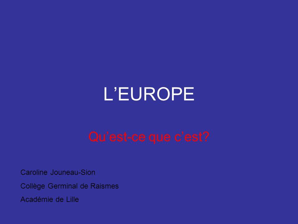 LEUROPE Quest-ce que cest? Caroline Jouneau-Sion Collège Germinal de Raismes Académie de Lille