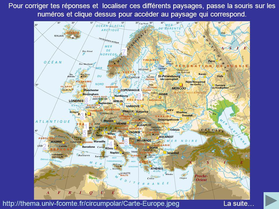 http://thema.univ-fcomte.fr/circumpolar/Carte-Europe.jpeg Pour corriger tes réponses et localiser ces différents paysages, passe la souris sur les num