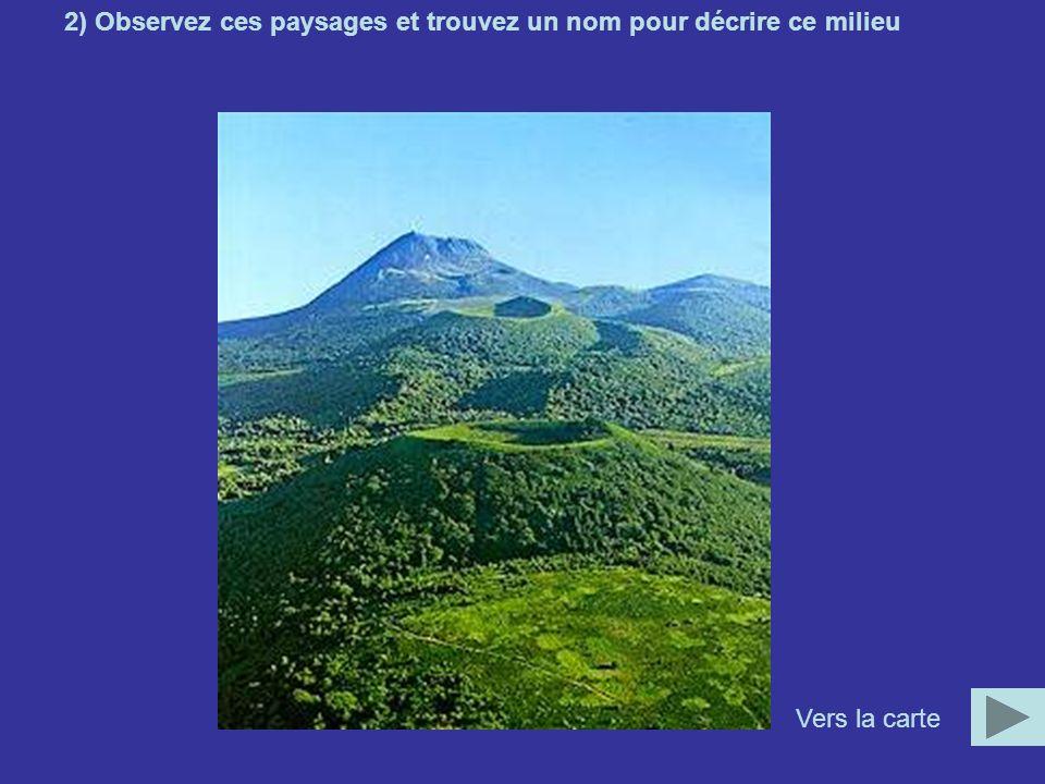 2) Observez ces paysages et trouvez un nom pour décrire ce milieu Vers la carte