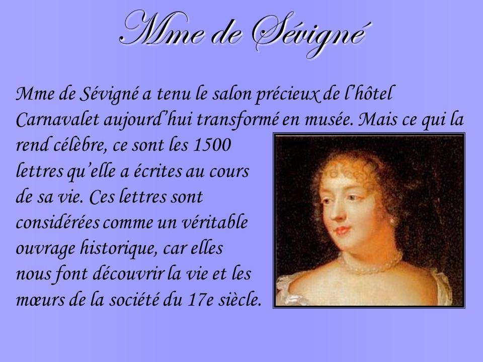 Mme de Sévigné Mme de Sévigné a tenu le salon précieux de lhôtel Carnavalet aujourdhui transformé en musée. Mais ce qui la rend célèbre, ce sont les 1