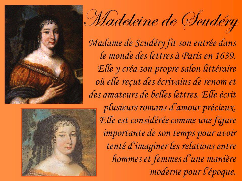 Madeleine de Scudéry Madame de Scudéry fit son entrée dans le monde des lettres à Paris en 1639. Elle y créa son propre salon littéraire où elle reçut