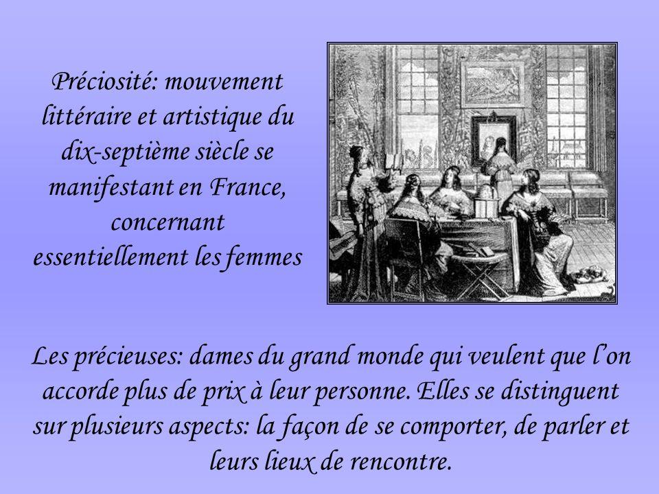 Préciosité: mouvement littéraire et artistique du dix-septième siècle se manifestant en France, concernant essentiellement les femmes Les précieuses: